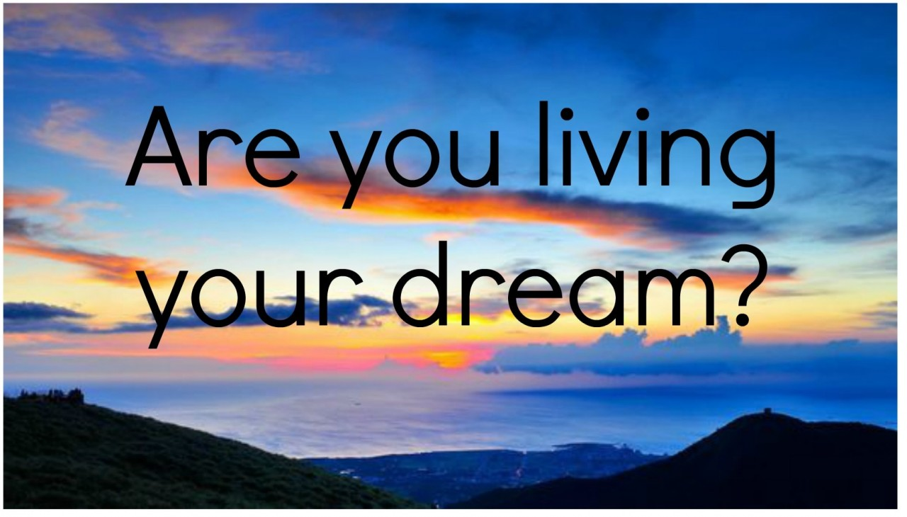 I Live my dream and sometimes my dream lives me